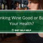 Is Drinking Wine Good or Bad for Your Health?