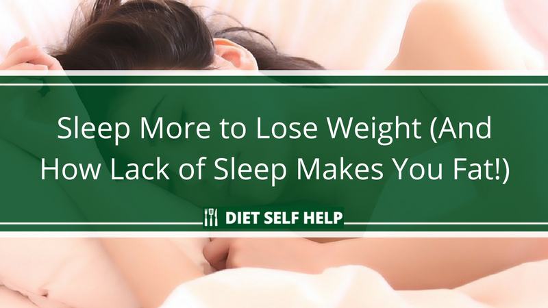 Sleep More to Lose Weight (And How Lack of Sleep Makes You Fat!)