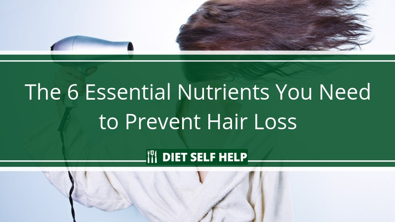 The 6 Essential Nutrients You Need to Prevent Hair Loss