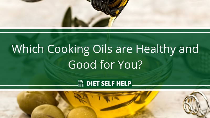 Which Cooking Oils are Healthy and Good For You?