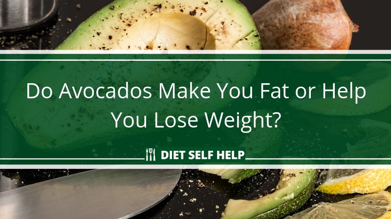 Do Avocados Make You Fat or Help You Lose Weight?